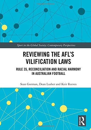 Reviewing the AFL's Vilification Laws: Rule 35, Reconciliation and Racial Harmony in Australian Football (Sport in the Global Society: Contemporary Perspectives)