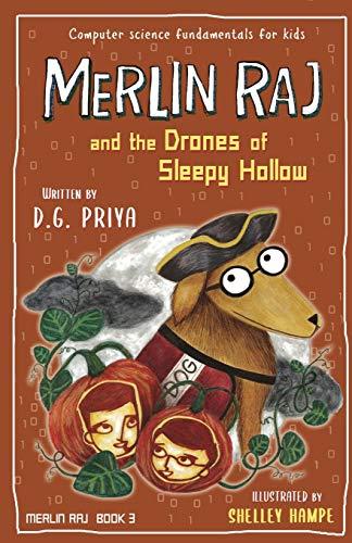 Merlin Raj and the Drones of Sleepy Hollow: A Halloween Dog's Tale