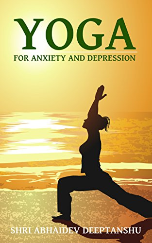 Yoga For Anxiety And Depression Dealing With Anxiety And Depression With Yoga Poses Breathing And Meditation Yoga For Life Book 1 Ebook Deeptanshu Shri Abhaidev Amazon In Kindle Store