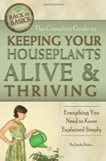 The Complete Guide to Keeping Your Houseplants Alive and Thriving: Everything You Need to Know Explained Simply (Back-To-Basics) (Back to Basics Growing)