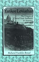Yankee Leviathan: The Origins of Central State Authority in America, 1859-1877 by Richard Franklin Bensel(1991-01-25)