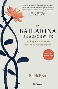 La bailarina de Auschwitz (Edición mexicana): Una inspiradora historia de valentía y supervivencia de [Edith Eger, Jorge Paredes]