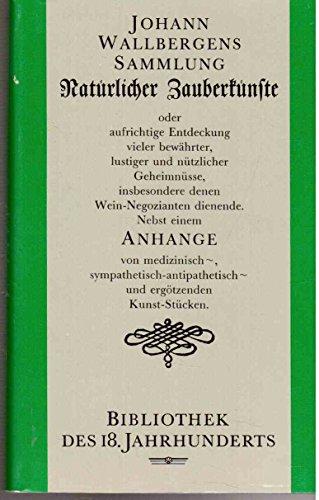Johann Wallbergens Sammlung Natürlicher Zauberkünste, oder aufrichtige Entdeckung vieler bewährter, lustiger und nützlicher Geheimnüsse, insbesondere denen Wein-Negozianten dienende