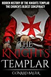 The Knights Templar: The Hidden History of the Knights Templar: The Church's Oldest Conspiracy (History of the Knights and the Crusades)
