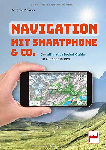 Navigation mit Smartphone & Co.: Der ultimative Pocket-Guide für Outdoor-Touren