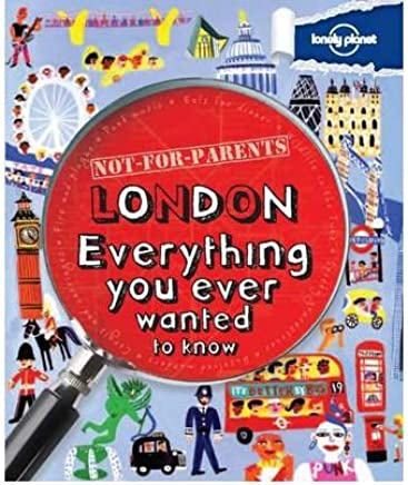 [(Not for Parents London: Everything You Ever Wanted to Know)] [ By (author) Lonely Planet ] [September, 2012]