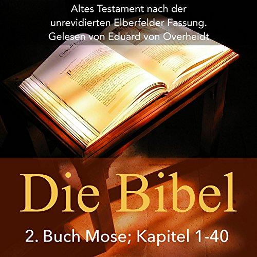 Die Bibel - Altes Testament: 2. Buch Mose, Kapitel 1 - 40 Titelbild