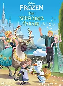 Frozen: Midsummer Parade by [Disney Book Group]