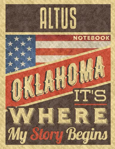 Altus Oklahoma It's Where My Story Begins Notebook: The Best Notebook for...