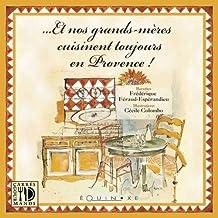 Et nos grands-mères cuisinent toujours en Provence ! (CARRES GOURMAND)
