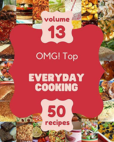 OMG! Top 50 Everyday Cooking Recipes Volume 13: A Everyday Cooking Cookbook that Novice can Cook (English Edition)