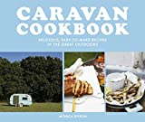 Caravan Cookbook: Delicious, easy-to-make recipes in the great outdoors (English Edition)
