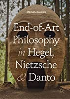 End-of-Art Philosophy in Hegel, Nietzsche and Danto