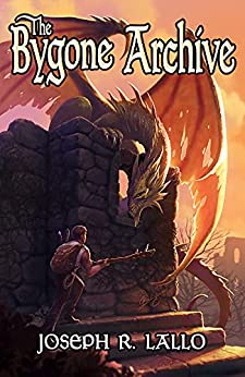 The Bygone Archive (The Greater Lands Saga Book 2) by [Joseph Lallo]