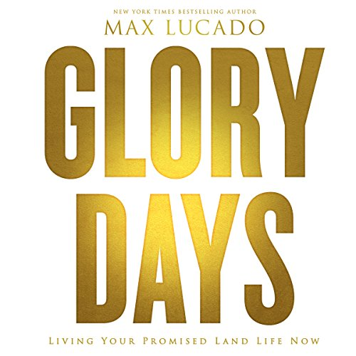 Glory Days Audiobook By Max Lucado cover art