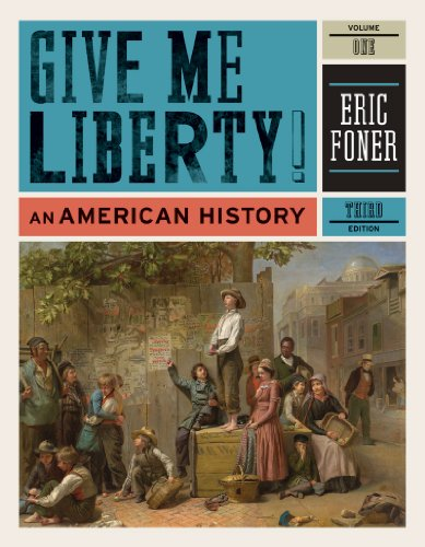 Give Me Liberty!: An American History (Third Edition)...