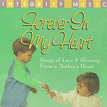 Forever In My Heart (Songs of Love & Blessing From a Mother's Heart)