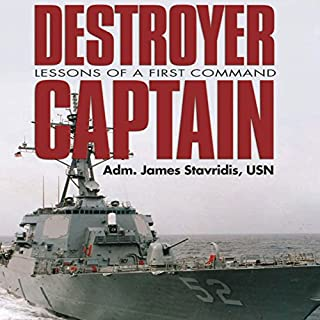 Destroyer Captain     Lessons of a First Command              By:                                                                                                                                 James Stavridis                               Narrated by:                                                                                                                                 Chaz Allen                      Length: 6 hrs and 3 mins     19 ratings     Overall 4.3