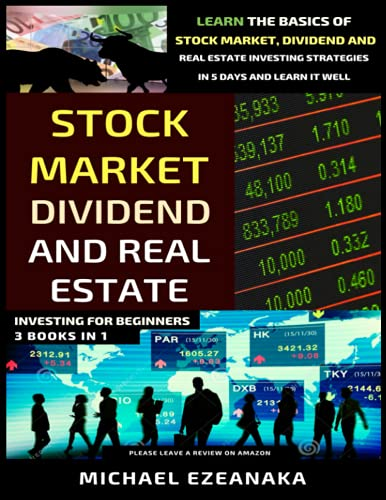 Real Estate Investing Books! - Stock Market, Dividend And Real Estate Investing For Beginners (3 Books in 1): Learn The Basics Of Stock Market, Dividend And Real Estate Investing Strategies In 5 Days And Learn It Well