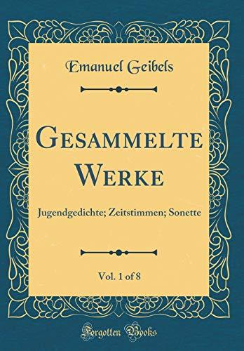 Gesammelte Werke, Vol. 1 of 8: Jugendgedichte; Zeitstimmen; Sonette (Classic Reprint)