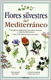 FLORES SILVESTRES DEL MEDITERRÁNEO (GUIAS DEL NATURALISTA-PLANTAS CON FLORES)