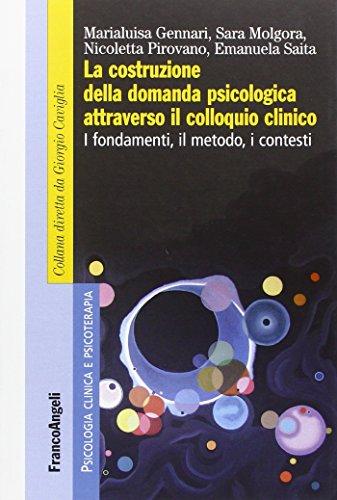 La costruzione della domanda psicologica attraverso il colloquio clinico. I fondamenti, il metodo, i contesti