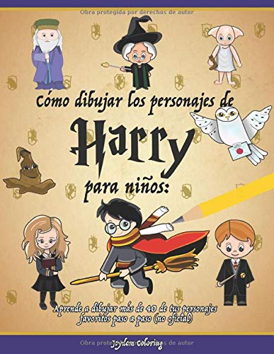 Cómo dibujar los personajes de Harry para niños: Aprende a dibujar más de 40 de tus personajes favoritos paso a paso (no oficial)
