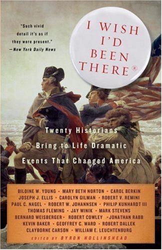 I Wish I'd Been There: Twenty Historians Bring to Life the Dramatic Events That Changed America (Vintage) by Hollinshead, Byron (2007) Paperback
