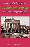 EL MURO DE CRISTAL: UNA HISTORIA EUROPEA 1950-2000 (NARRATIVA)