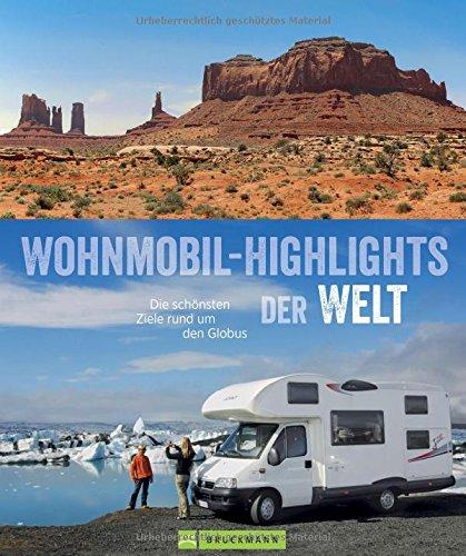 Wohnmobilreiseführer: Zu den Traumzielen der Welt. Highlights und Geheimtipps für Wohnmobilisten – weltweit.