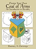 Design Your Own Coat of Arms: An Introduction to Heraldry (Dover Children s Activity Books)