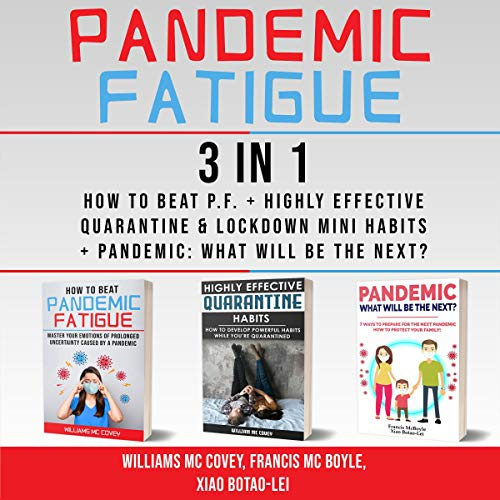 Pandemic Fatigue: 3 in 1 Audiobook By Williams Mc Covey, Francis McBoyle, Xiao Botao-Lei cover art