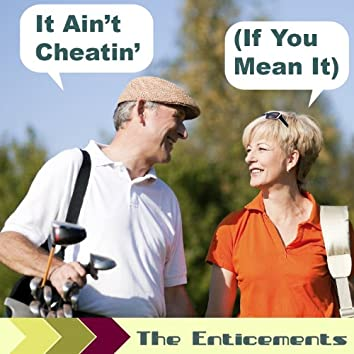 It Ain't Cheatin' (If You Mean It)