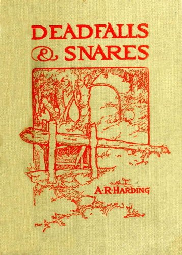 Deadfalls, Traps & Snares [Illustrated] by [Arthur Robert Harding]