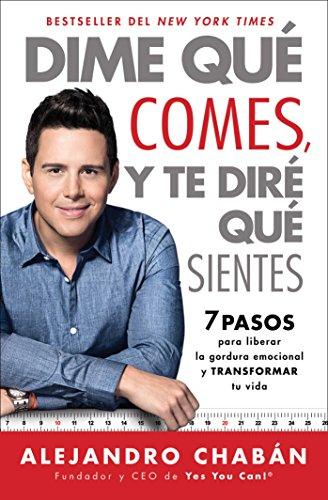Dime que comes y te dire que sientes (Think Skinny, Feel Fit Spanish edition): 7 pasos para liberar la gordura emocional y transformar tu vida (Atria Espanol)