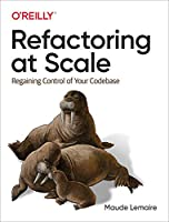 Refactoring at Scale: Regaining Control of Your Codebase
