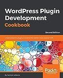 Wordpress Plugin Development Cookbook - Second Edition: Create powerful plugins to extend the world's most popular CMS