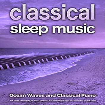 Classical Sleep Music: Ocean Waves and Classical Piano For Sleep, Sleeping Music, Deep Sleep Aid and Relaxing Background Classical Music For Sleep