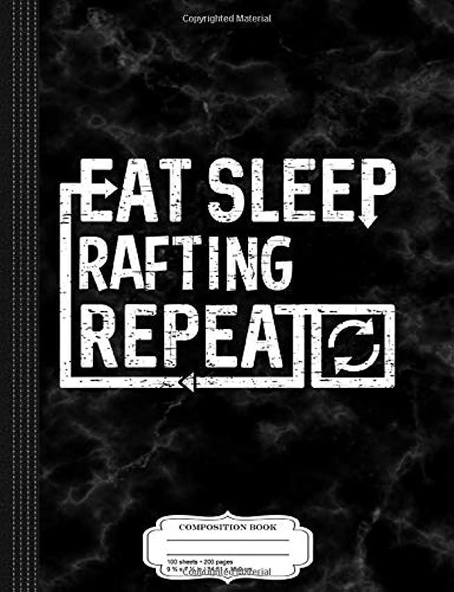 ファーム知る防水Eat Sleep Rafting: Composition Notebook College Ruled 9? x 7? 100 Sheets 200 Pages For Writing
