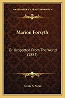 Marion Forsyth: Or Unspotted From The World (1883)