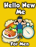 Hello New Me For Men: A Daily Food and Exercise Journal to Help You Become the Best Version of Yourself, (90 Days Meal and Activity Tracker) A Daily Food and Fitness Journal