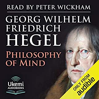 Philosophy of Mind                   By:                                                                                                                                 Georg Wilhelm Hegel                               Narrated by:                                                                                                                                 Peter Wickham                      Length: 7 hrs and 12 mins     2 ratings     Overall 4.5
