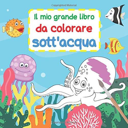 Il mio grande libro da colorare sott'acqua: Tanti grandi motivi da colorare | Con testi brevi ed emozionanti che corrispondono ai motivi | a partire da 3 anni