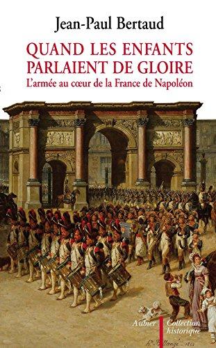 Quand les enfants parlaient de gloire. L'armée au coeur de la France de Napoléon (Collection historique)