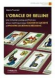 L'oracle de Belline - Une initiation pratique à l'histoire et aux techniques pour gagner en lucidité et prendre les bonnes décisions