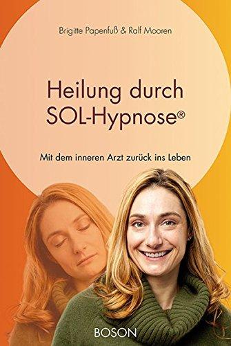 Heilung durch SOL-Hypnose: Mit dem inneren Arzt zurück ins Leben