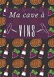 Ma Cave à Vins: Livre de Cave - Journal de suivi cave – 100 fiches à compléter - pour la Gestion et l'inventaire de cave – Répertoire se caviste – idée cadeaux amateurs et passionnés de vins