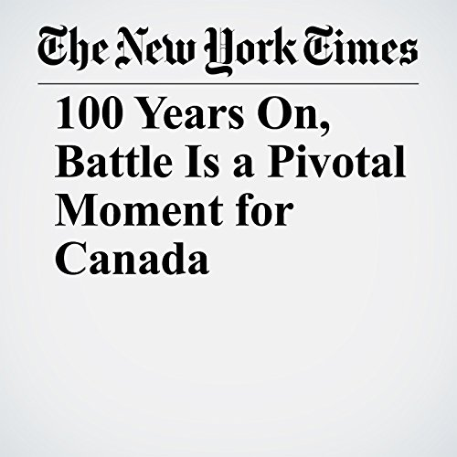 100 Years On, Battle Is a Pivotal Moment for Canada copertina