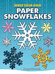 Make Your Own Paper Snowflakes (Dover Origami Papercraft)