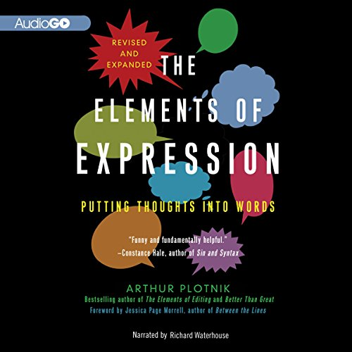The Elements of Expression                   Di:                                                                                                                                 Arthur Plotnik                               Letto da:                                                                                                                                 Richard Waterhouse                      Durata:  7 ore e 2 min     Non sono ancora presenti recensioni clienti     Totali 0,0